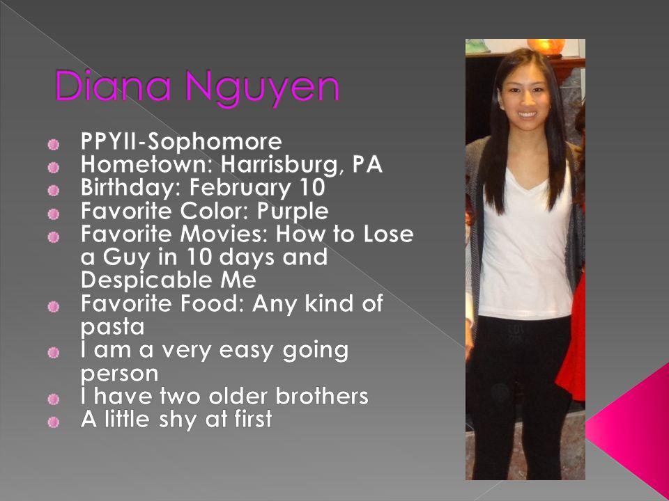 Diana Nguyen PPYII-Sophomore Hometown: Harrisburg, PA