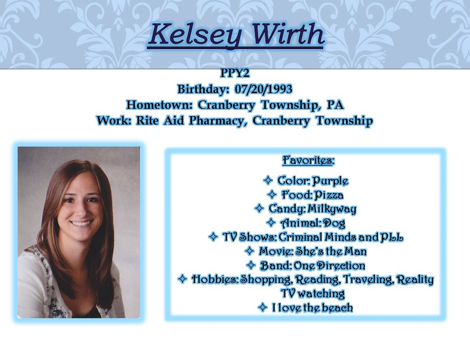 Kelsey Wirth PPY2 Birthday: 07/20/1993 Hometown: Cranberry Township, PA Work: Rite Aid Pharmacy, Cranberry Township