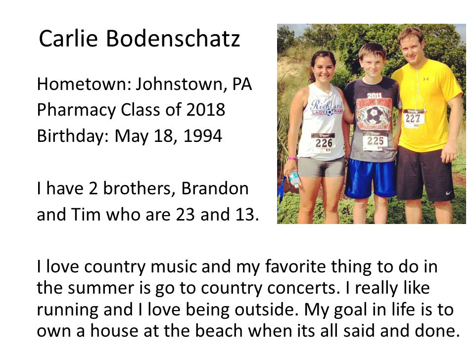 Carlie Bodenschatz Hometown: Johnstown, PA Pharmacy Class of 2018