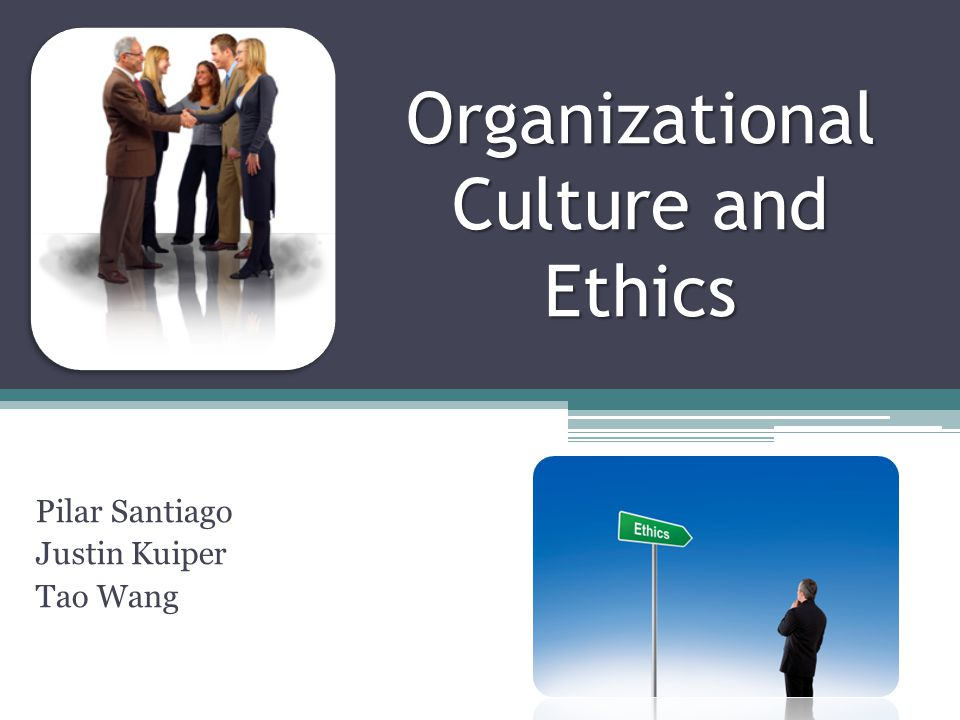 ethics as organzational culture Usually, an organization's ethics are only as good as its leaders' to create an organizational culture that promotes ethical conduct and personal responsibility, leaders need to serve as role models for others as part of its commitment to the people and communities associations serve, asae has.