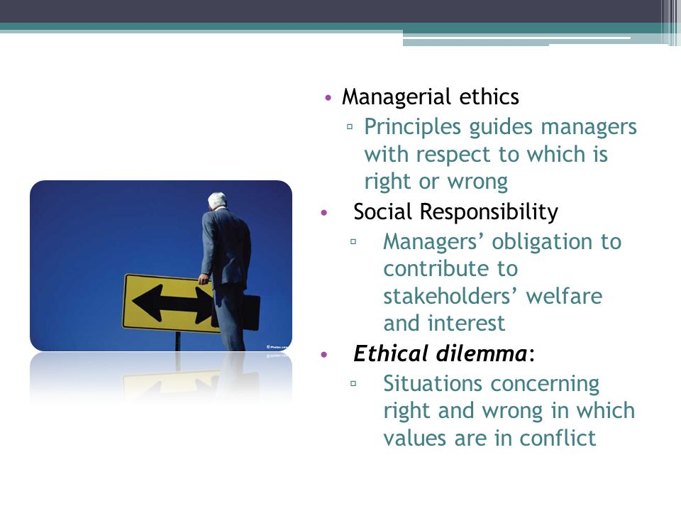 Managerial ethics Principles guides managers with respect to which is right or wrong. Social Responsibility.