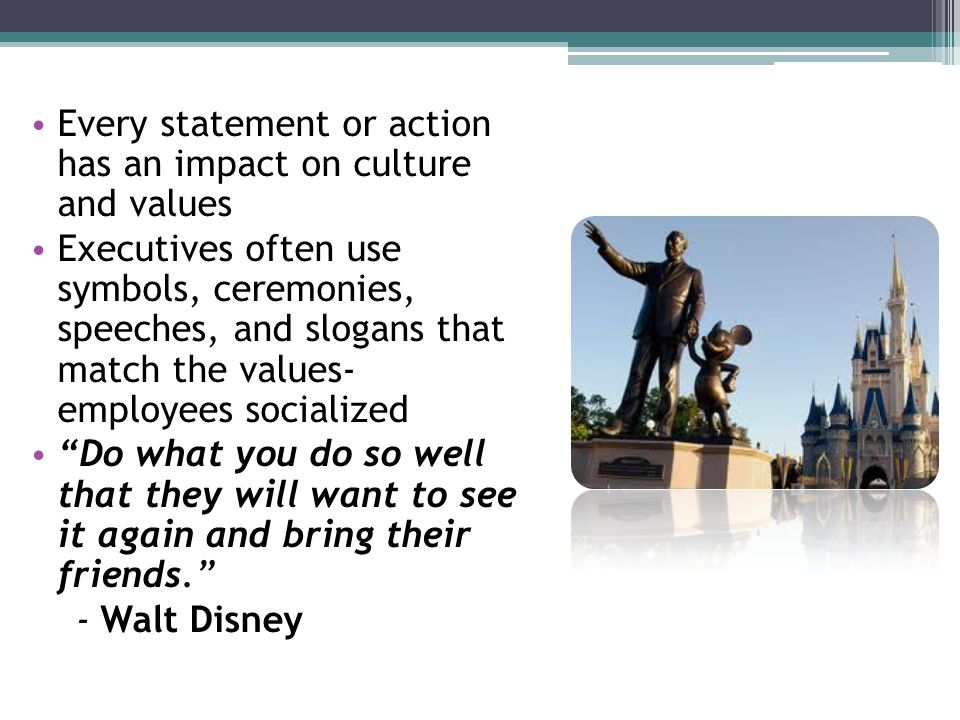 Every statement or action has an impact on culture and values