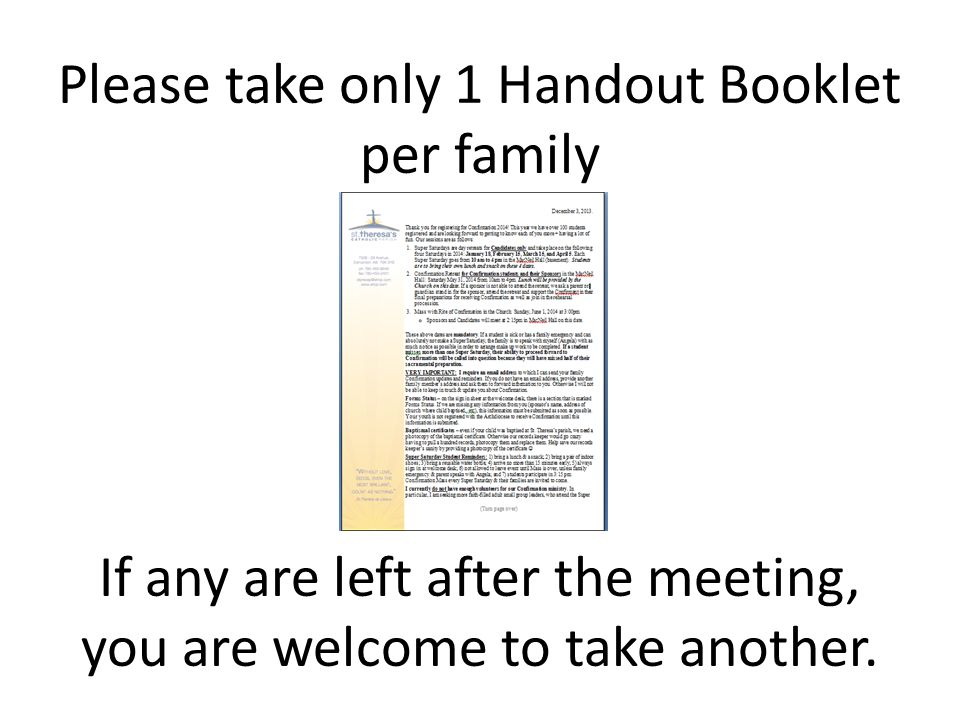 Please take only 1 Handout Booklet per family If any are left after the meeting, you are welcome to take another.