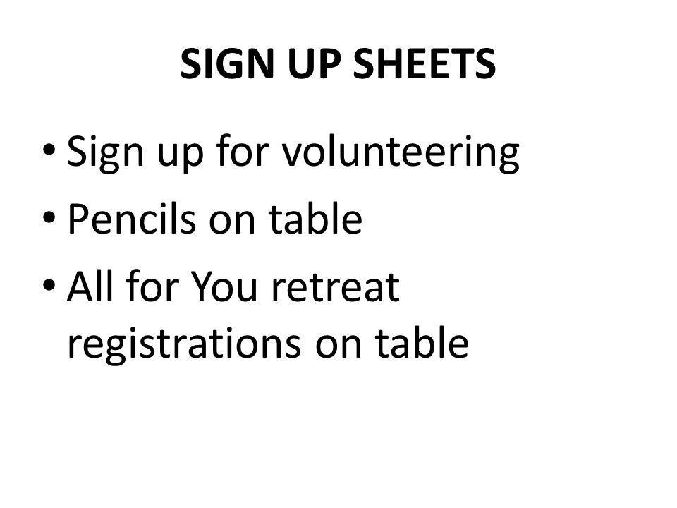 SIGN UP SHEETS Sign up for volunteering Pencils on table All for You retreat registrations on table