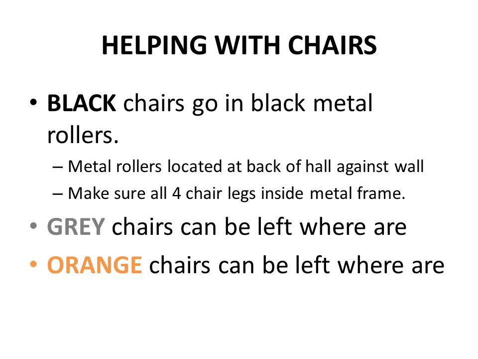 HELPING WITH CHAIRS BLACK chairs go in black metal rollers.