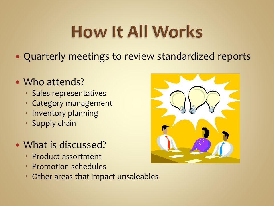 How It All Works Quarterly meetings to review standardized reports