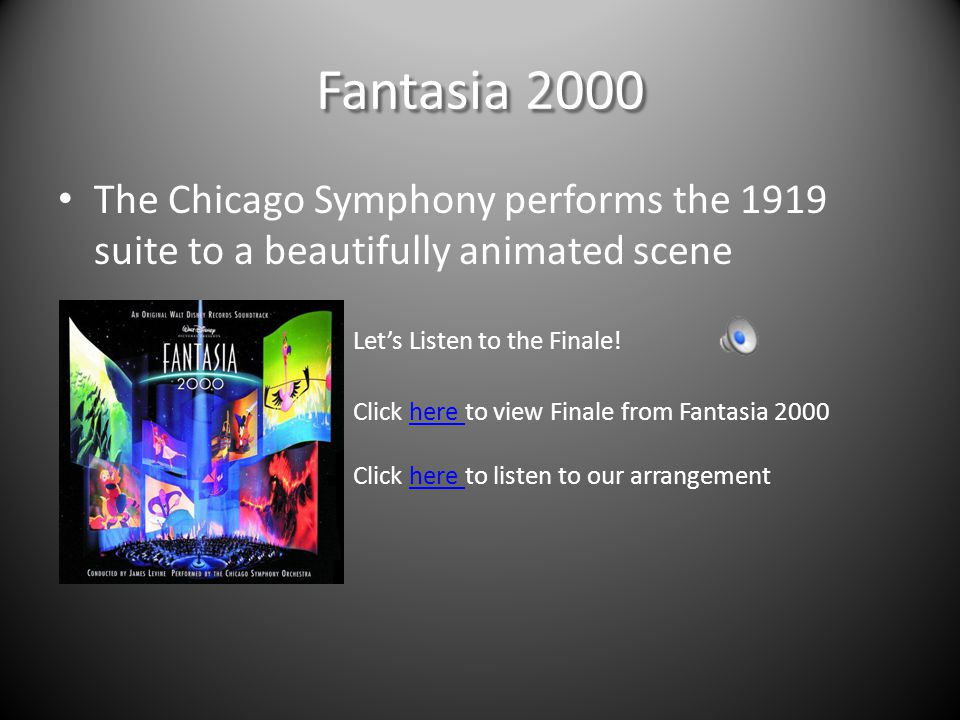 Fantasia 2000 The Chicago Symphony performs the 1919 suite to a beautifully animated scene. Let's Listen to the Finale!