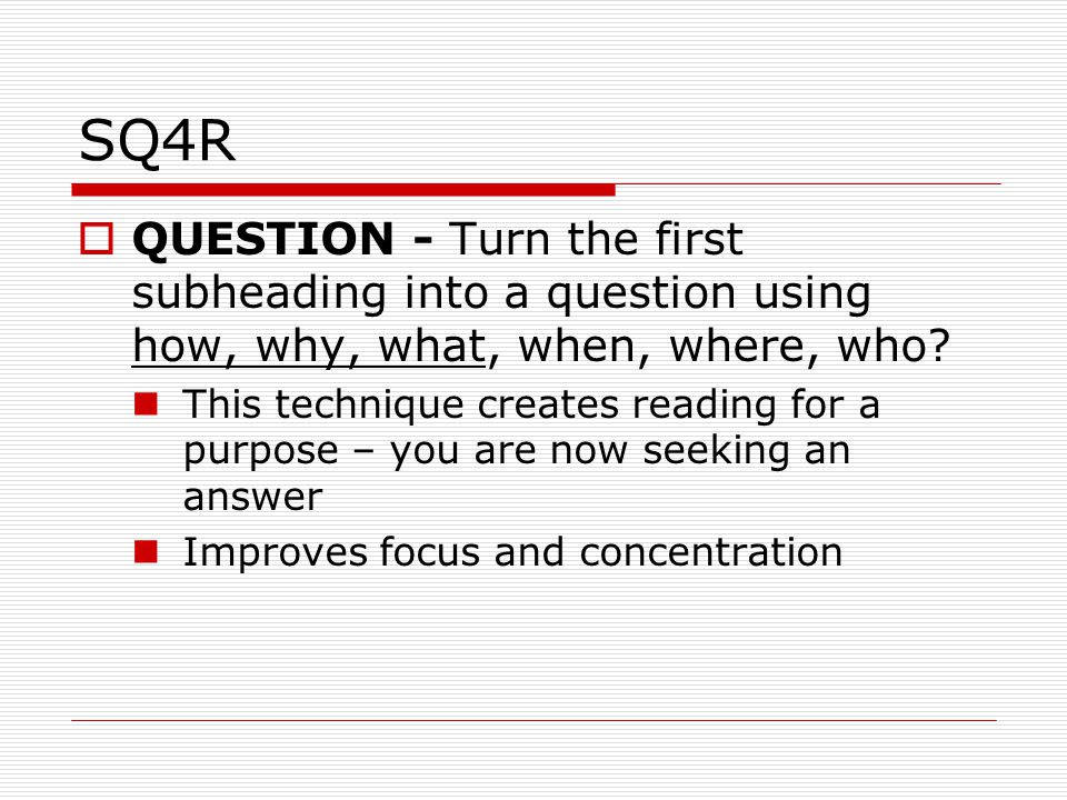 SQ4R QUESTION - Turn the first subheading into a question using how, why, what, when, where, who