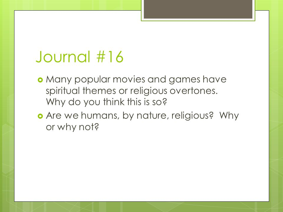 Journal #16 Many popular movies and games have spiritual themes or religious overtones. Why do you think this is so