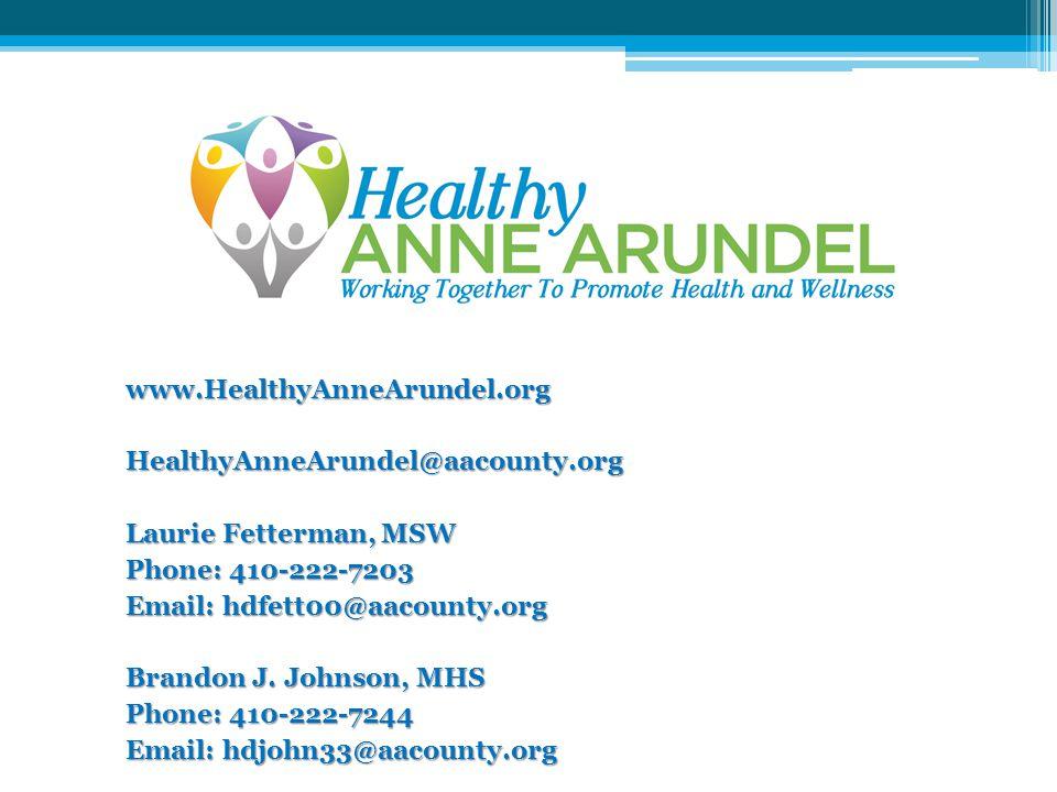 www.HealthyAnneArundel.org HealthyAnneArundel@aacounty.org. Laurie Fetterman, MSW. Phone: 410-222-7203.