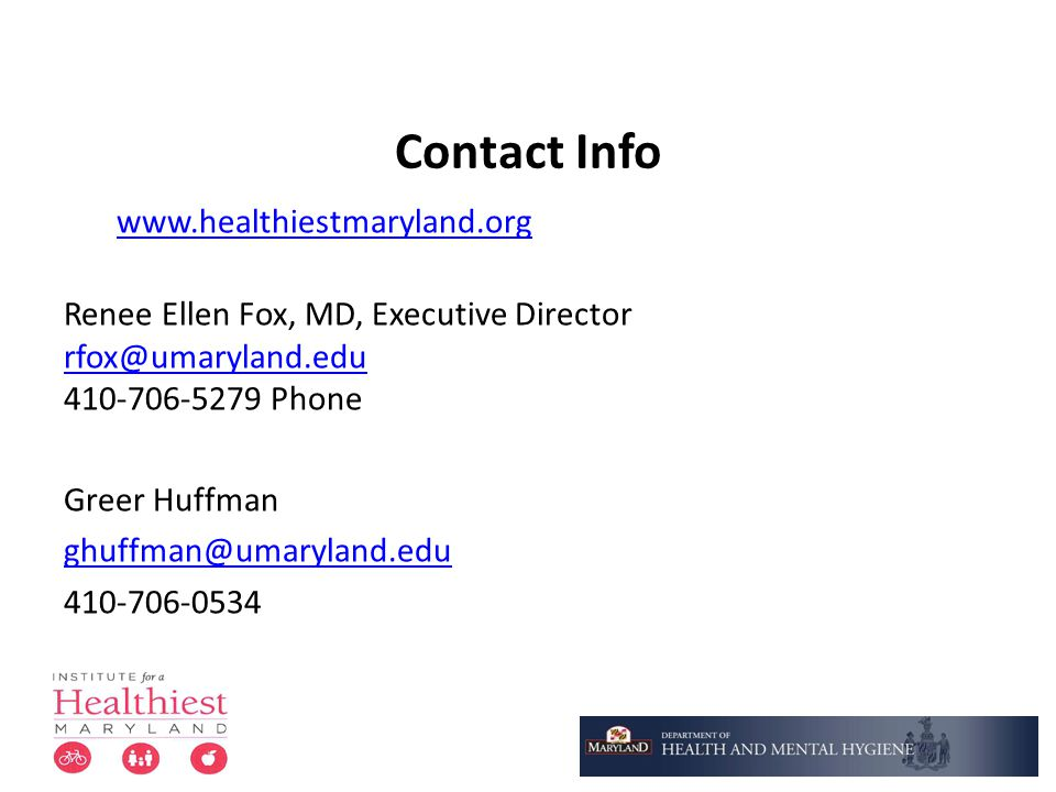 Contact Info www.healthiestmaryland.org. Renee Ellen Fox, MD, Executive Director. rfox@umaryland.edu.