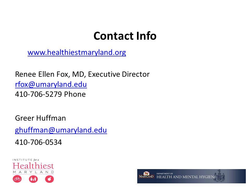 Contact Info www.healthiestmaryland.org. Renee Ellen Fox, MD, Executive Director. rfox@umaryland.edu.