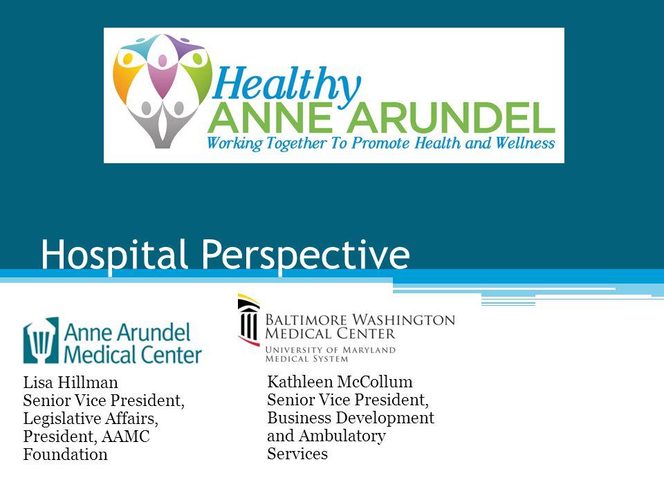 Hospital Perspective Lisa Hillman Senior Vice President, Legislative Affairs, President, AAMC Foundation.
