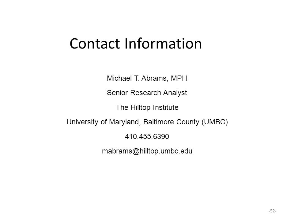 Contact Information Michael T. Abrams, MPH. Senior Research Analyst. The Hilltop Institute. University of Maryland, Baltimore County (UMBC)