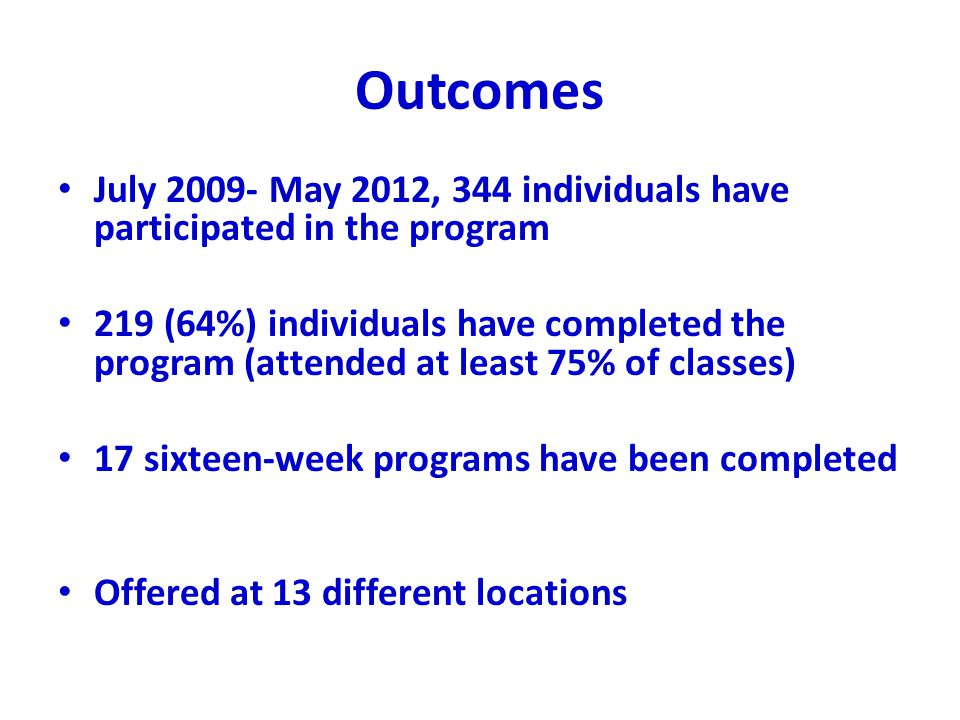 Outcomes July 2009- May 2012, 344 individuals have participated in the program.