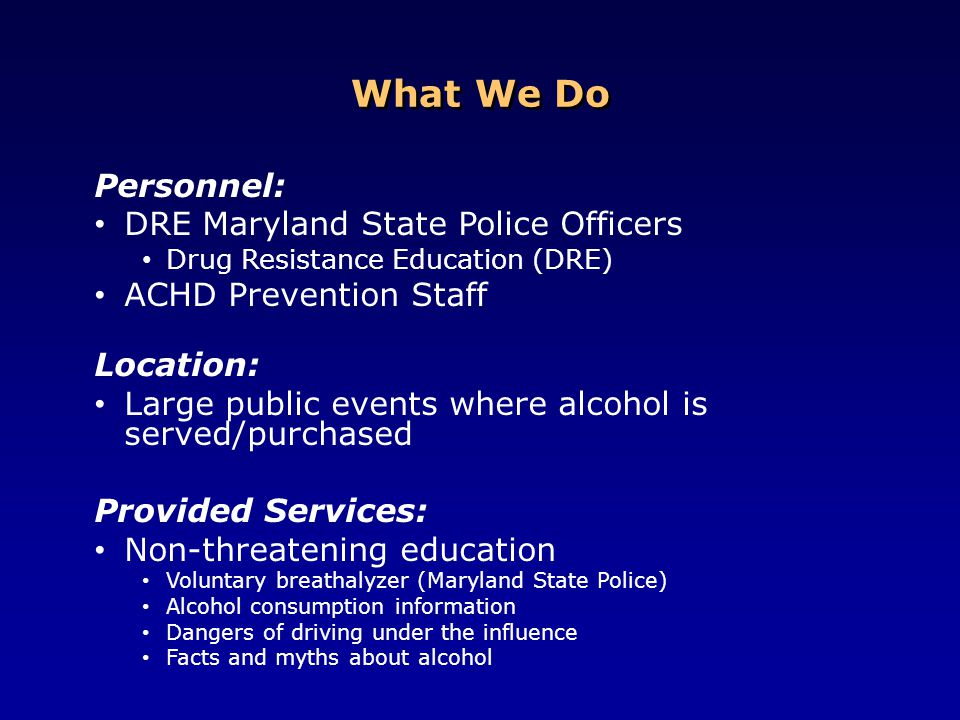 What We Do Personnel: DRE Maryland State Police Officers
