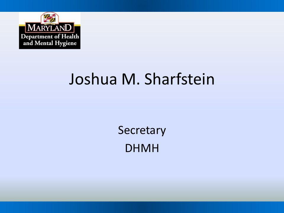 Joshua M. Sharfstein Secretary DHMH