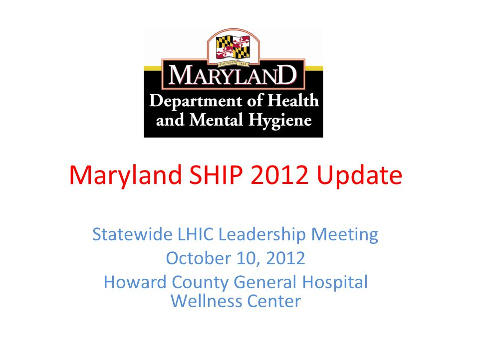 Maryland SHIP 2012 Update Statewide LHIC Leadership Meeting