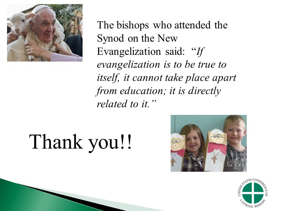 The bishops who attended the Synod on the New Evangelization said: If evangelization is to be true to itself, it cannot take place apart from education; it is directly related to it.