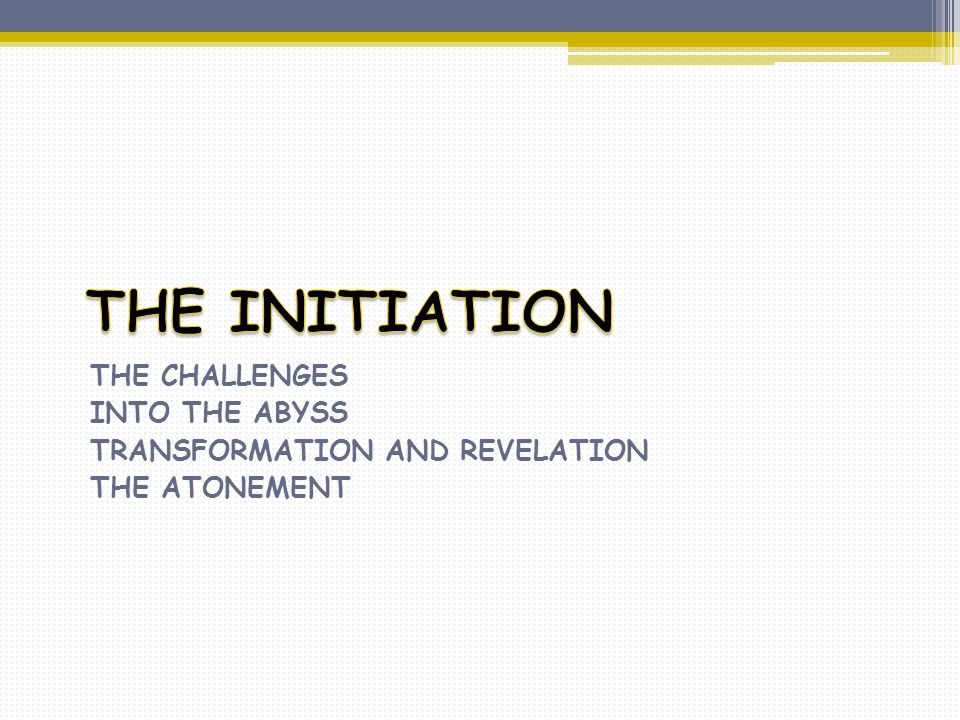 THE INITIATION THE CHALLENGES INTO THE ABYSS