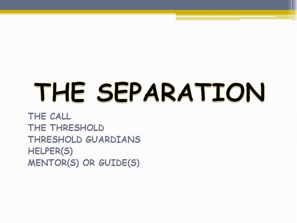 THE SEPARATION THE CALL THE THRESHOLD THRESHOLD GUARDIANS HELPER(S)