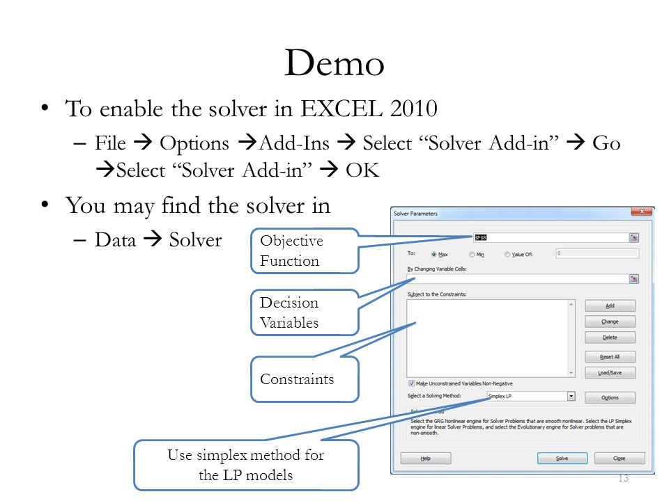 Demo To enable the solver in EXCEL 2010 You may find the solver in