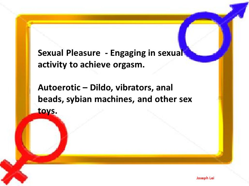 Sexual Pleasure - Engaging in sexual activity to achieve orgasm.