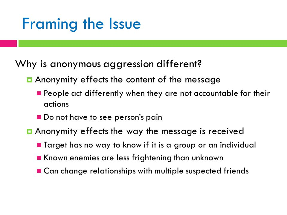 Framing the Issue Why is anonymous aggression different