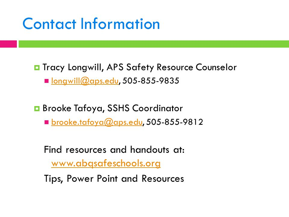 Contact Information Tracy Longwill, APS Safety Resource Counselor. longwill@aps.edu, 505-855-9835.