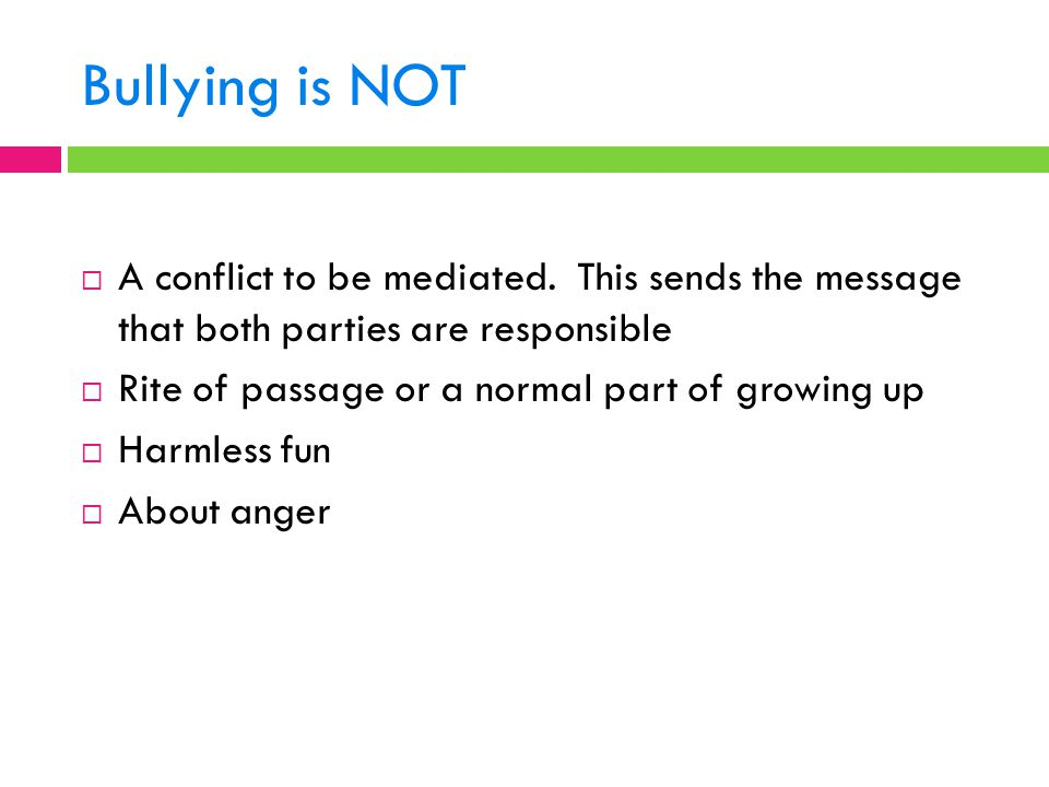 Bullying is NOT A conflict to be mediated. This sends the message that both parties are responsible.