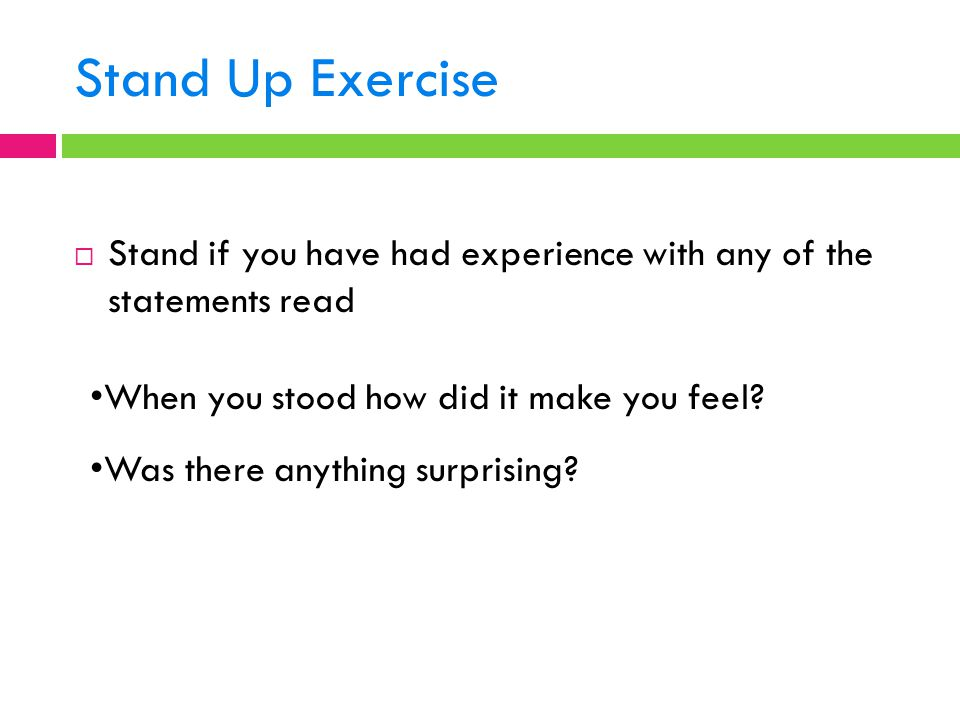 Stand Up Exercise Stand if you have had experience with any of the statements read. When you stood how did it make you feel