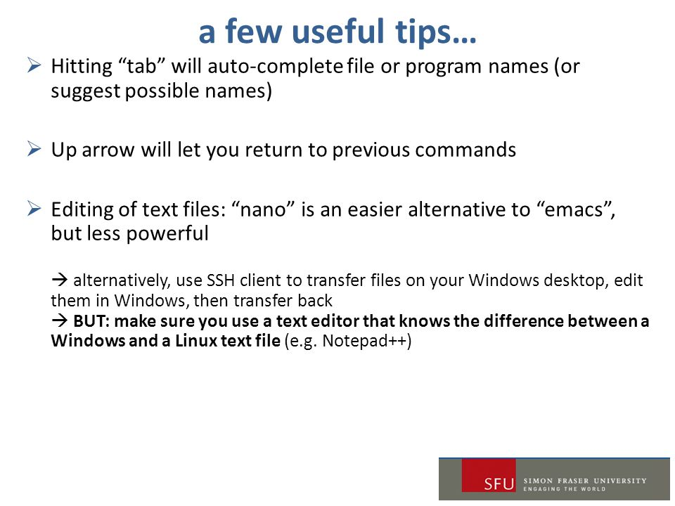 a few useful tips… Hitting tab will auto-complete file or program names (or suggest possible names)