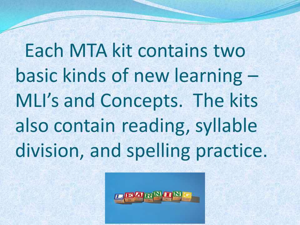Each MTA kit contains two basic kinds of new learning – MLI's and Concepts.