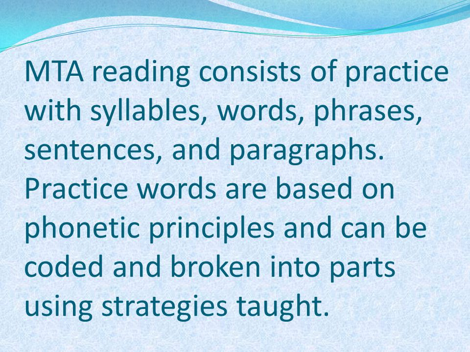 MTA reading consists of practice with syllables, words, phrases, sentences, and paragraphs.
