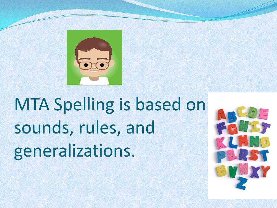 MTA Spelling is based on sounds, rules, and generalizations.