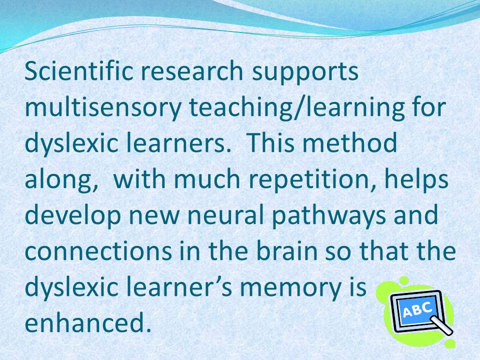 Scientific research supports multisensory teaching/learning for dyslexic learners.