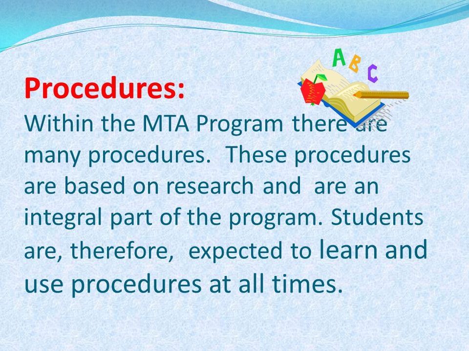Procedures: Within the MTA Program there are many procedures