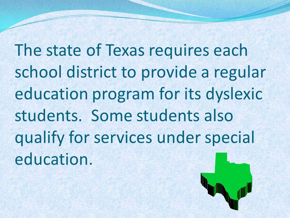 The state of Texas requires each school district to provide a regular education program for its dyslexic students.