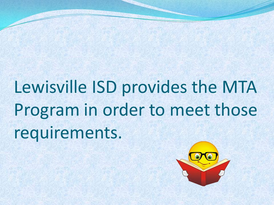 Lewisville ISD provides the MTA Program in order to meet those requirements.