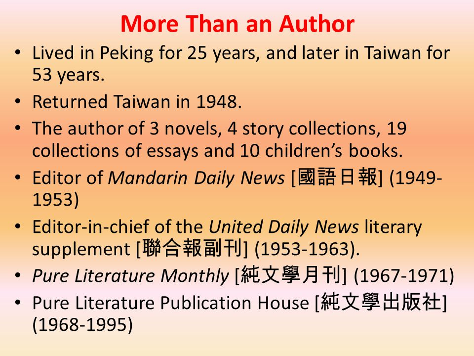More Than an Author Lived in Peking for 25 years, and later in Taiwan for 53 years. Returned Taiwan in 1948.
