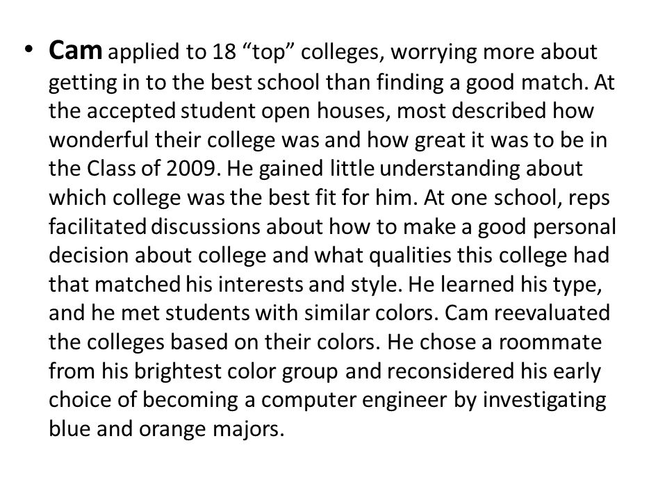 Cam applied to 18 top colleges, worrying more about getting in to the best school than finding a good match.