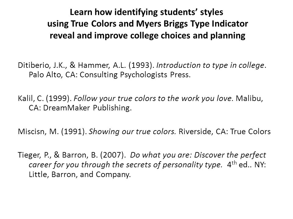 Learn how identifying students' styles using True Colors and Myers Briggs Type Indicator reveal and improve college choices and planning