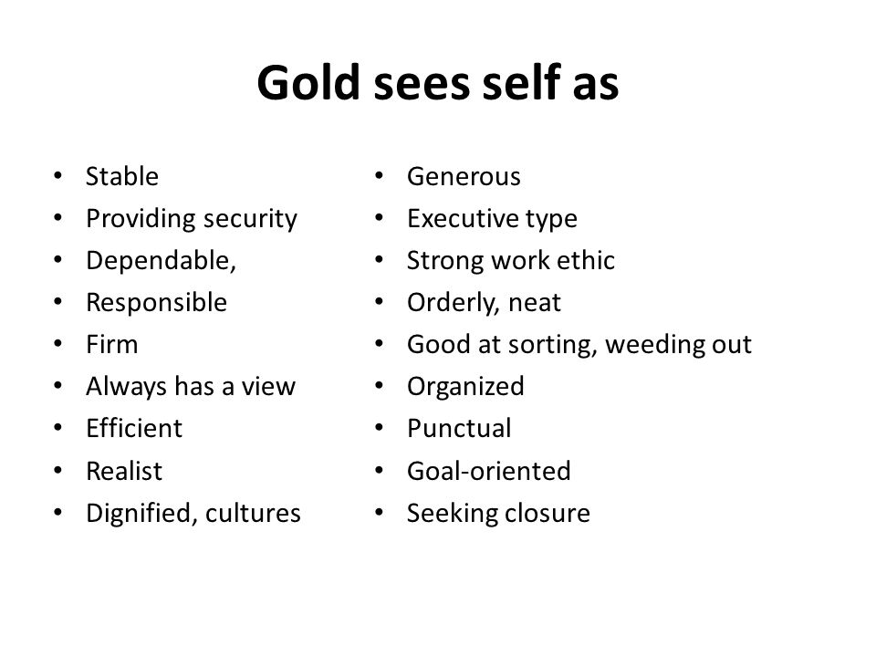 Gold sees self as Stable Providing security Dependable, Responsible