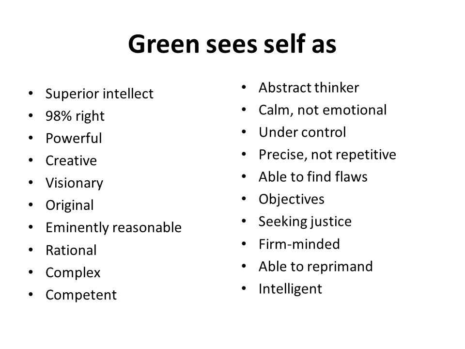 Green sees self as Abstract thinker Superior intellect