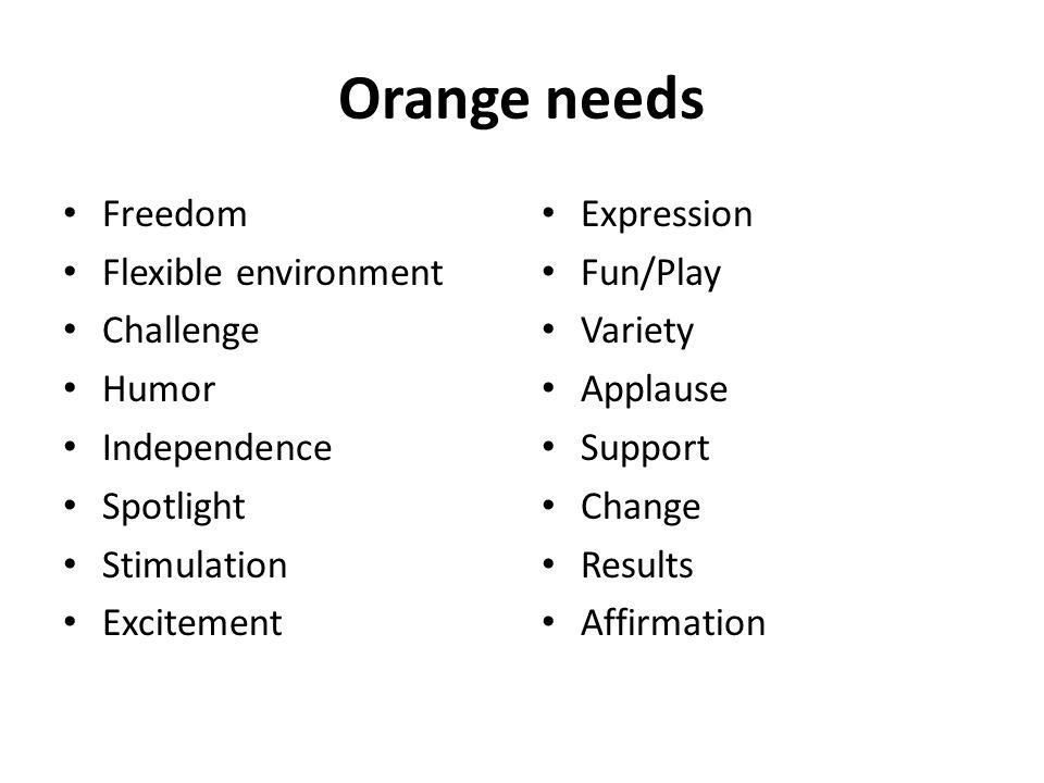Orange needs Freedom Flexible environment Challenge Humor Independence