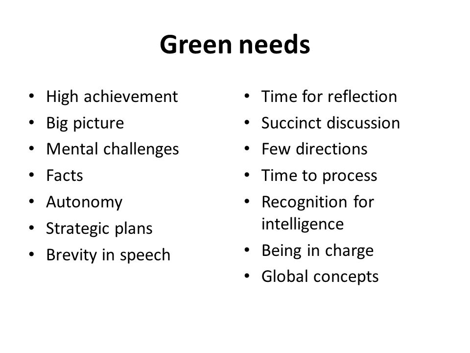 Green needs High achievement Big picture Mental challenges Facts