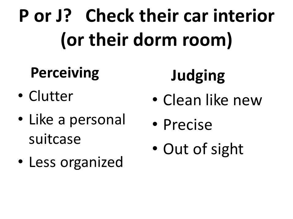 P or J Check their car interior (or their dorm room)