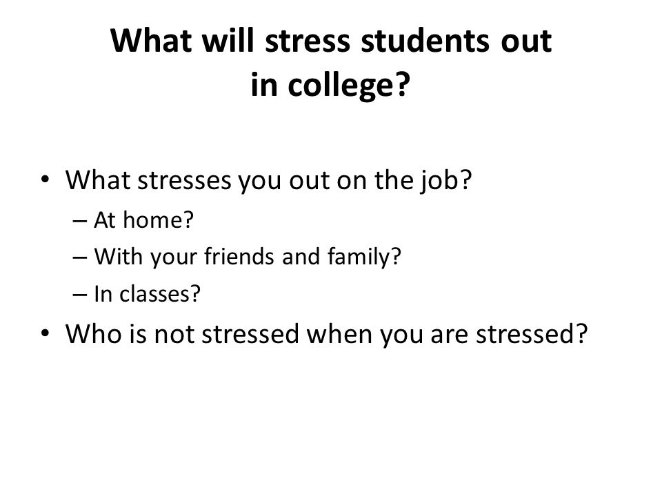 What will stress students out in college