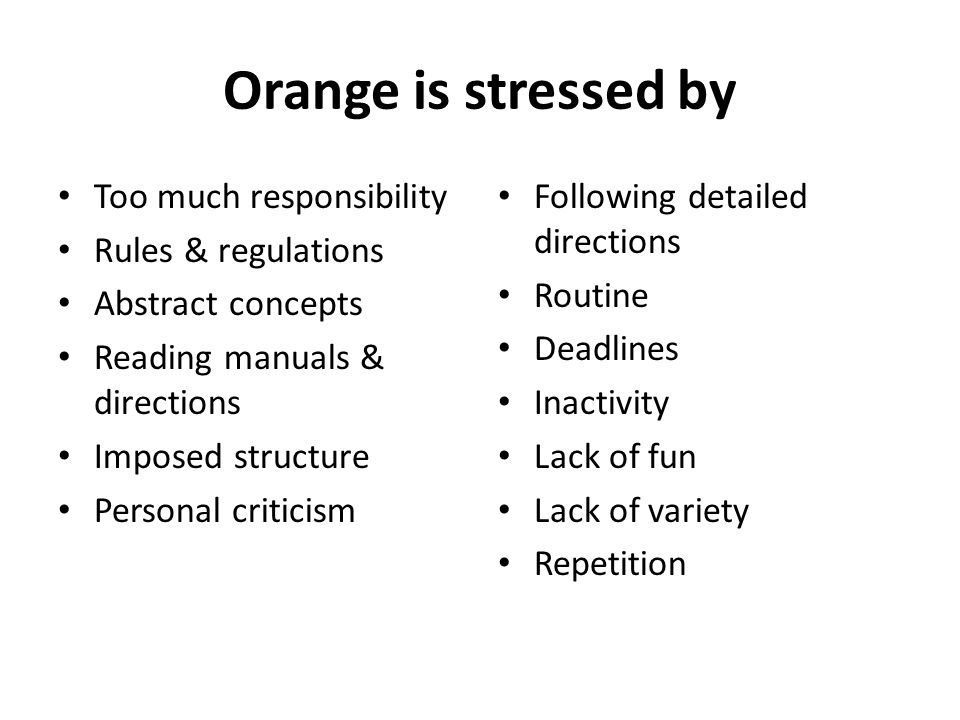 Orange is stressed by Too much responsibility Rules & regulations