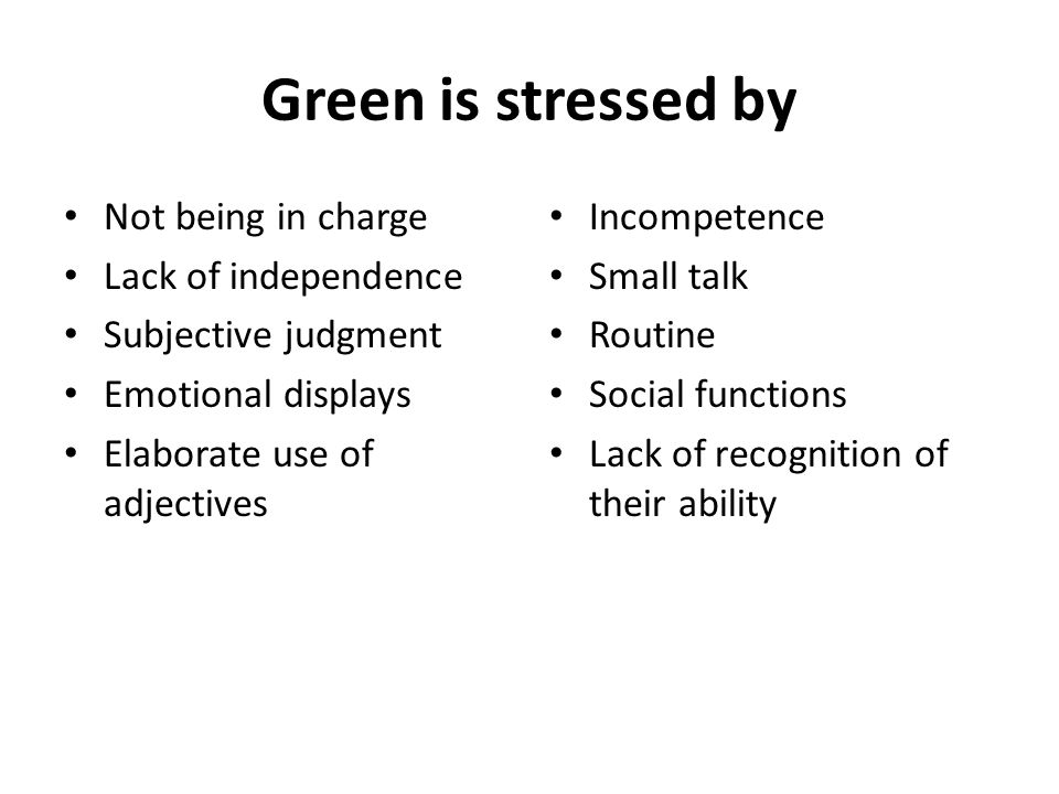Green is stressed by Not being in charge Lack of independence
